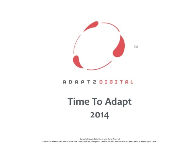 Time  To  Adapt   2014 Copyright  ©  Adapt2Digital  Ltd     2014.  All  Rights  Reserved. Private ...