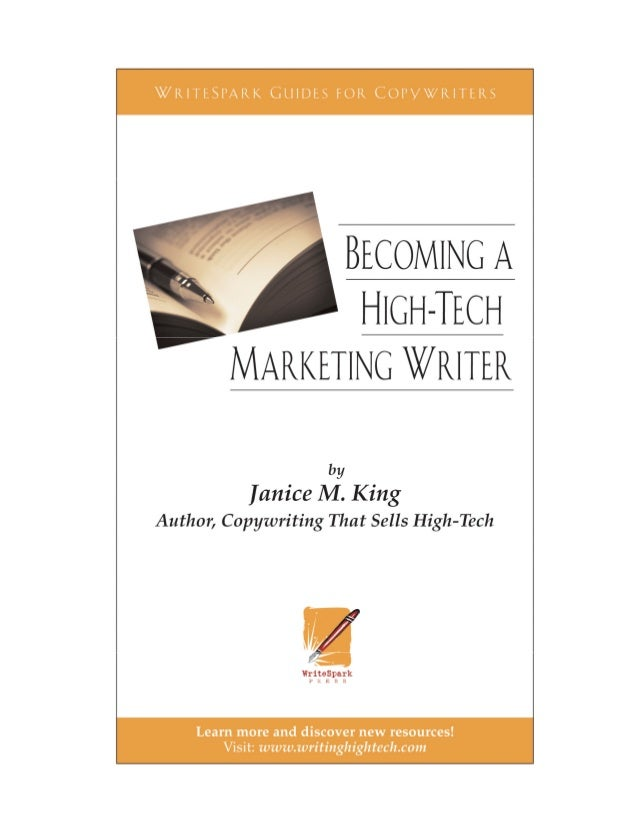 Becoming a High-Tech Marketing Writer  WriteSpark Guides for Copywriters  CopyrightÓ2006-2014, Janice M. King. All Rights ...