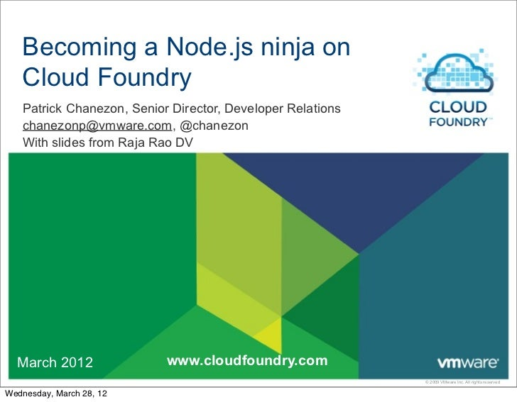 Becoming a Node.js ninja on   Cloud Foundry   Patrick Chanezon, Senior Director, Developer Relations   chanezonp@vmware.co...