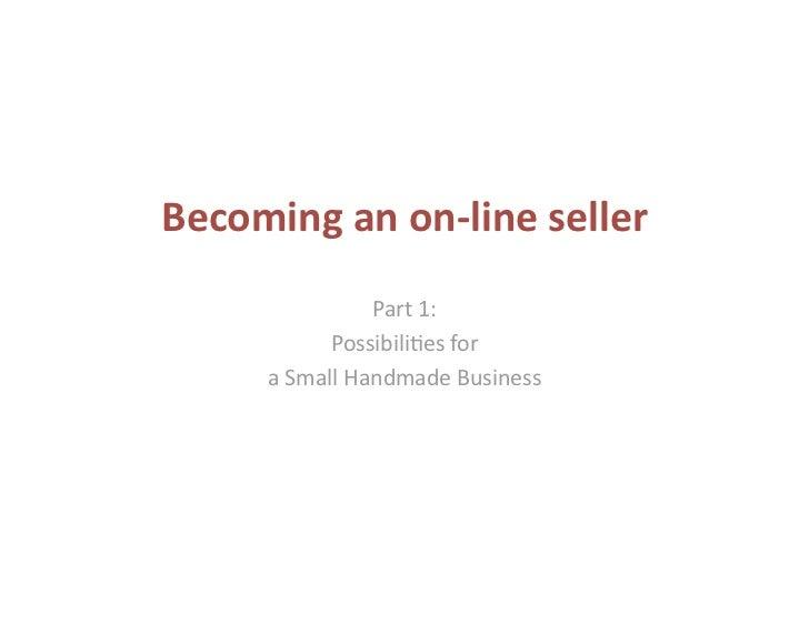 Becominganon‐lineseller               Part1:           Possibili-esfor     aSmallHandmadeBusiness