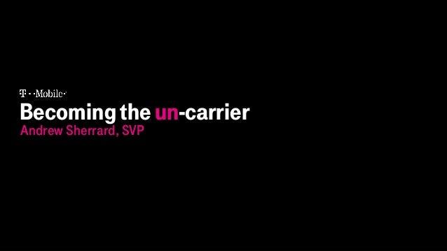 Becomingtheun-carrier Andrew Sherrard, SVP