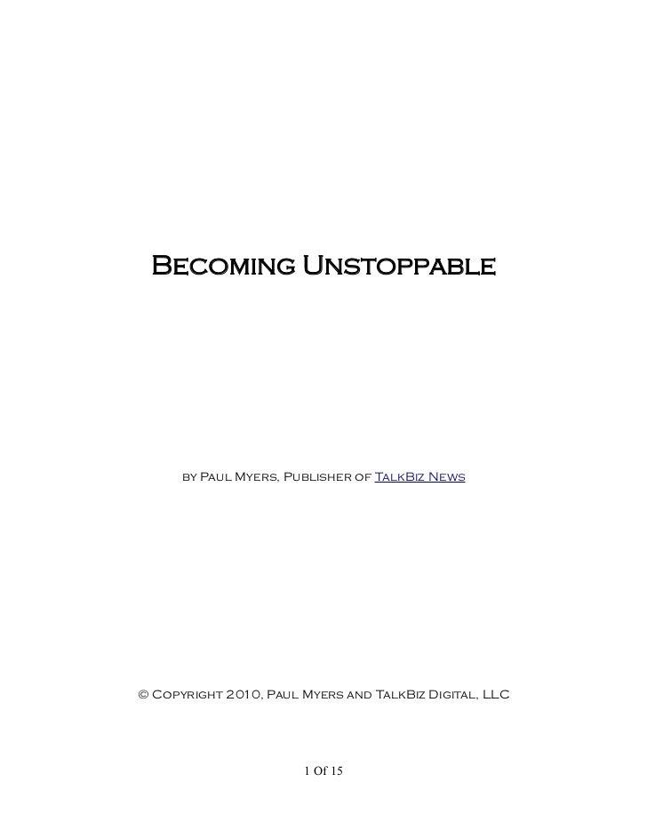 Becoming Unstoppable      by Paul Myers, Publisher of TalkBiz News© Copyright 2010, Paul Myers and TalkBiz Digital, LLC   ...