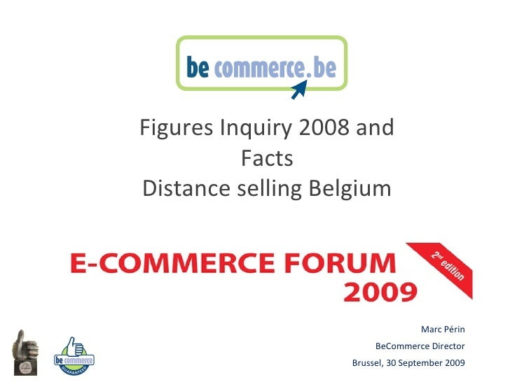 Marc Périn BeCommerce Director Brussel, 30 September 2009   Figures  Inquiry 2008  and Facts Distance selling Belgium