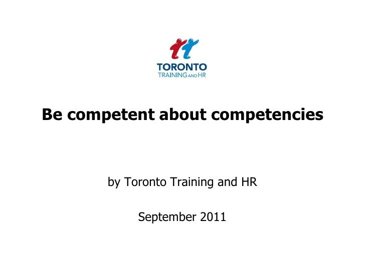 Be competent about competencies <br />by Toronto Training and HR <br />September 2011<br />