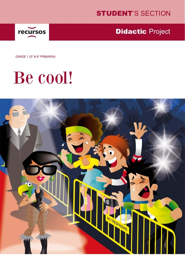 STUDENT'S SECTION                                 Didactic ProjectGRADE 1 (5º & 6º PRIMARIA)Be cool!