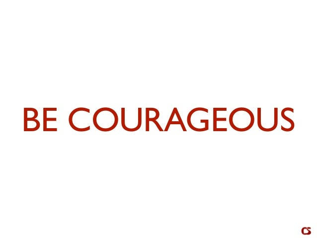 Be Courageous. Caleb Storkey
