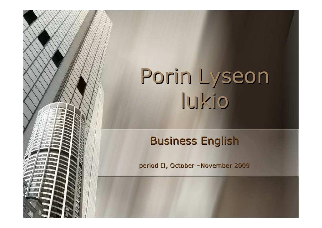 Porin Lyseon     lukio    Business English  period II, October –November 2009