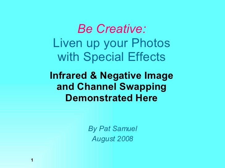 Be Creative: Liven up your Photos with Special Effects Infrared & Negative Image and Channel Swapping Demonstrated Here By...