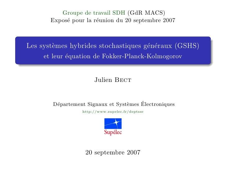 Groupe de travail SDH (GdR MACS)       Exposé pour la réunion du 20 septembre 2007Les systèmes hybrides stochastiques géné...