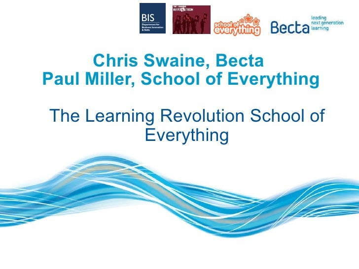Chris Swaine, Becta  Paul Miller, School of Everything The Learning Revolution School of Everything