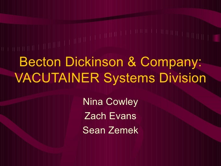 Becton Dickinson & Company: VACUTAINER Systems Division Nina Cowley Zach Evans Sean Zemek