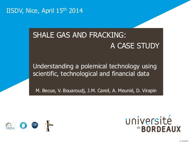SHALE GAS AND FRACKING: A CASE STUDY Understanding a polemical technology using scientific, technological and financial da...