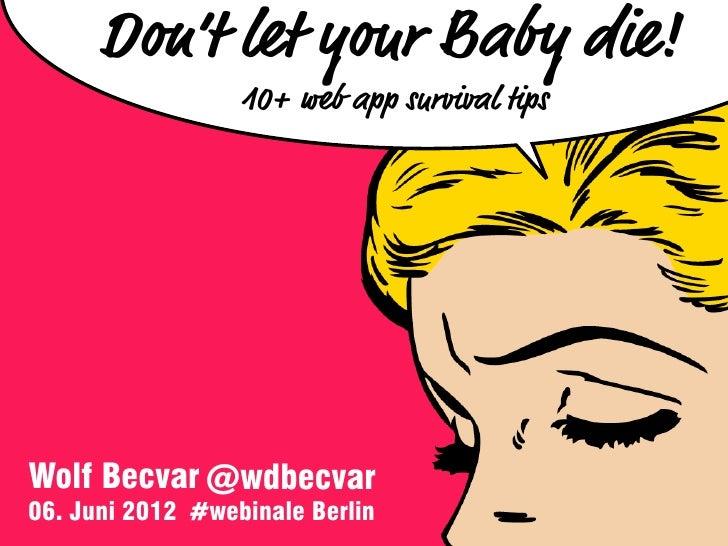 Don't let your Baby die!                  10+ web app survival tipsWolf Becvar @wdbecvar06. Juni 2012 #webinale Berlin
