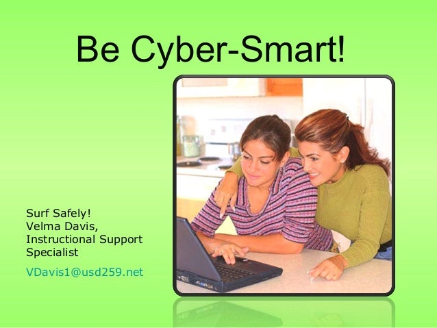 Be Cyber-Smart! Surf Safely! Velma Davis, Instructional Support Specialist VDavis1@usd259.net