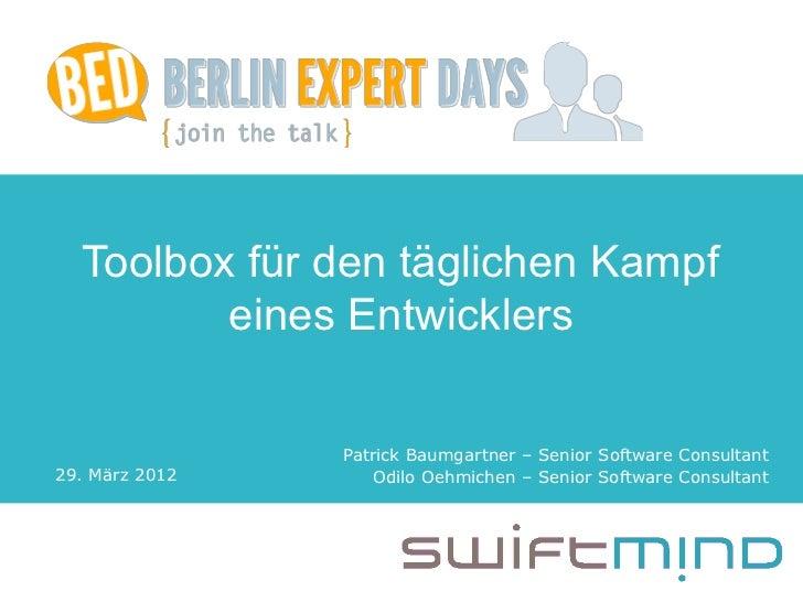 BED-Con - Berlin  Toolbox für den täglichen Kampf         eines Entwicklers                   Patrick Baumgartner – Senior...