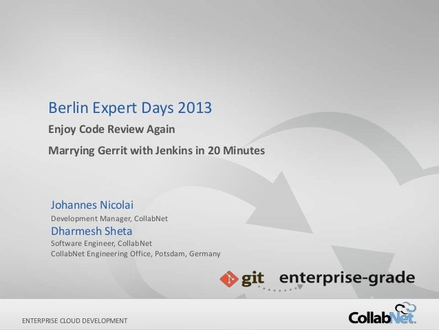 Berlin Expert Days 2013      Enjoy Code Review Again      Marrying Gerrit with Jenkins in 20 Minutes       Johannes Nicola...