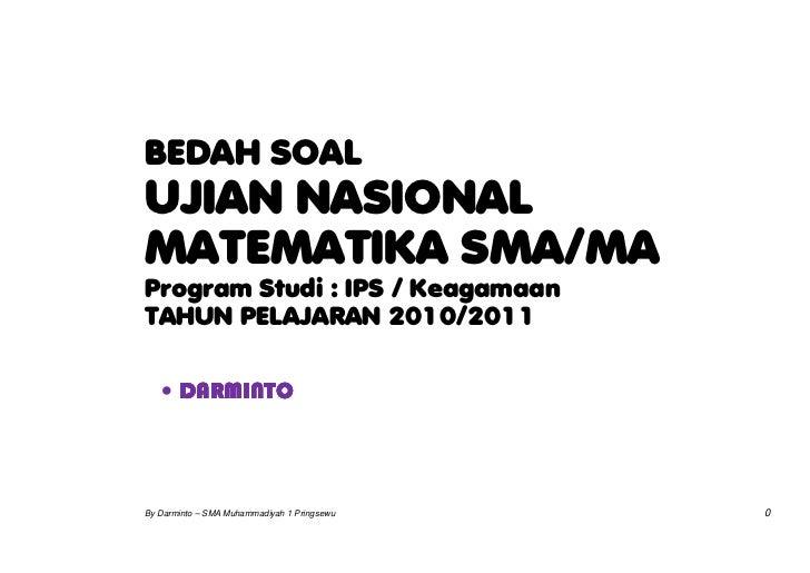 BEDAH SOALUJIAN NASIONALMATEMATIKA SMA/MAProgram Studi : IPS / KeagamaanTAHUN PELAJARAN 2010/2011   • DARMINTOBy Darminto ...