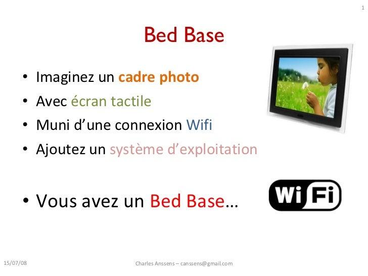 Bed Base <ul><li>Imaginez un  cadre photo </li></ul><ul><li>Avec  écran tactile </li></ul><ul><li>Muni d'une connexion  Wi...