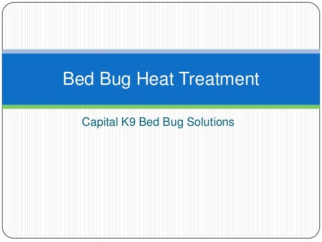 Capital K9 Bed Bug Solutions Bed Bug Heat Treatment