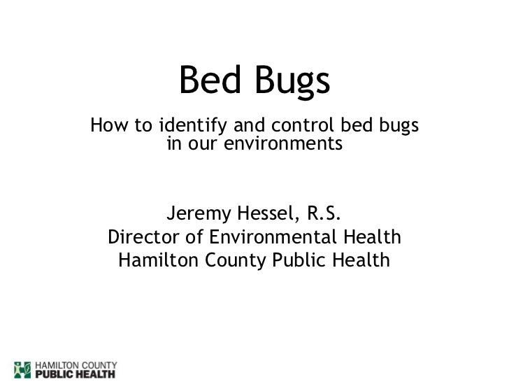 Bed Bugs How to identify and control bed bugs in our environments Jeremy Hessel, R.S. Director of Environmental Health Ham...