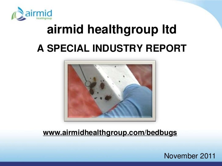 airmid healthgroup ltdA SPECIAL INDUSTRY REPORT www.airmidhealthgroup.com/bedbugs                              November 2011