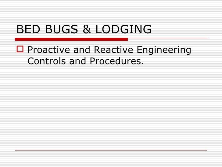 BED BUGS & LODGING <ul><li>Proactive and Reactive Engineering Controls and Procedures. </li></ul>
