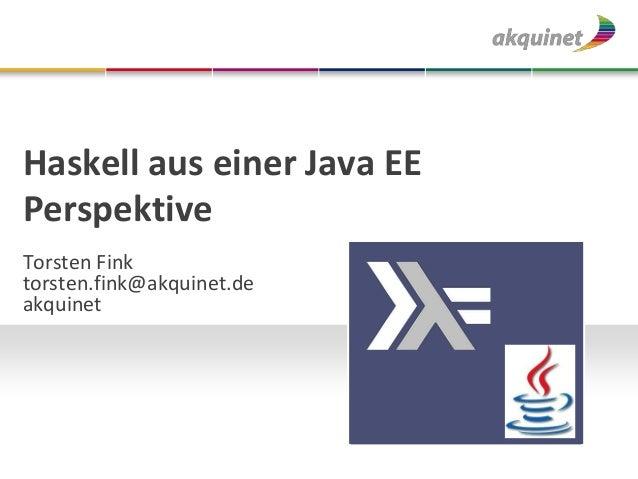 Haskell aus einer Java EEPerspektiveTorsten Finktorsten.fink@akquinet.deakquinet