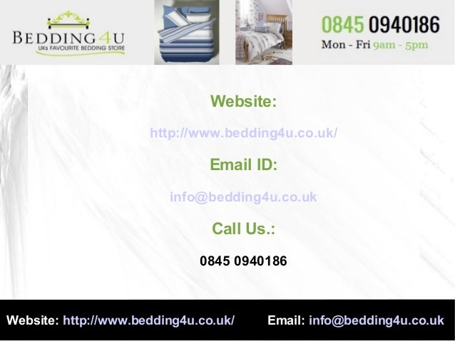 Website: http://www.bedding4u.co.uk/ Email ID: info@bedding4u.co.uk Call Us.: 0845 0940186 Website: http://www.bedding4u.c...