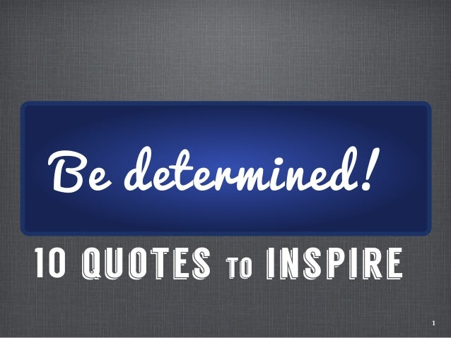 1 10 quotes to inspire Be determined!