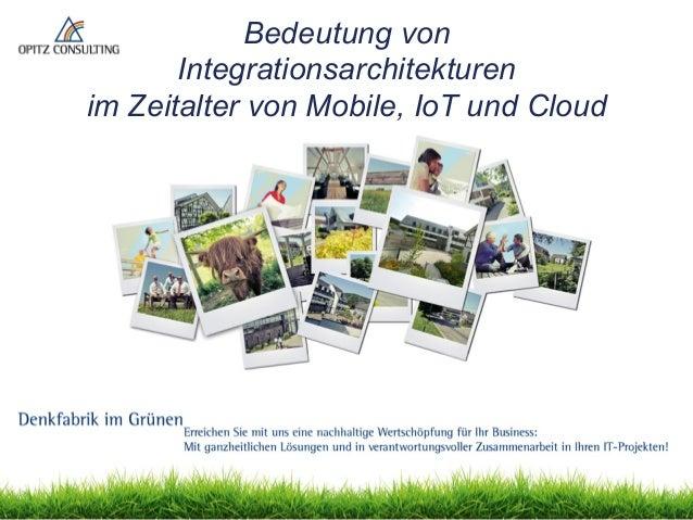 © OPITZ CONSULTING Deutschland GmbH 2015 Seite 1Bedeutung von Integrationsarchitekturen im Zeitalter von Mobile, IoT und C...