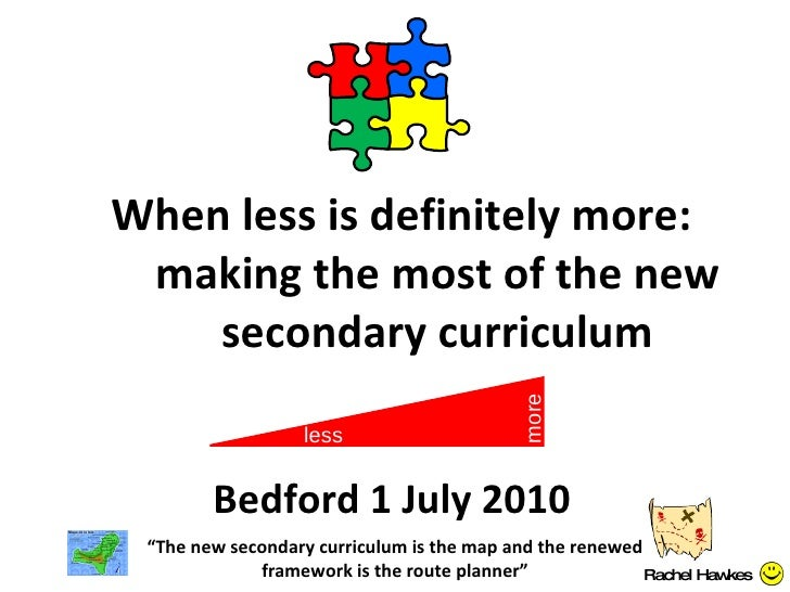 "When less is definitely more: making the most of the new secondary curriculum "" The new secondary curriculum is the map an..."