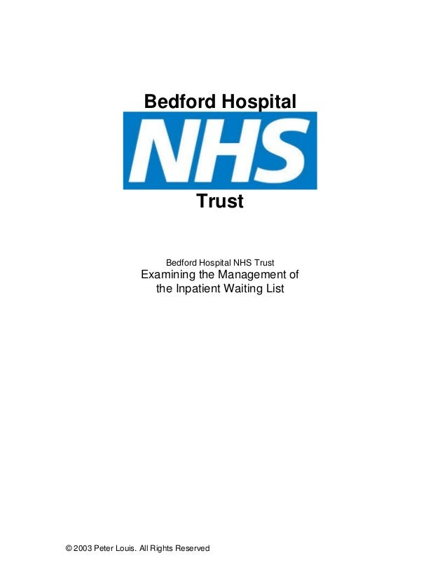 Bedford Hospital  Trust  Bedford Hospital NHS Trust  Examining the Management of the Inpatient Waiting List  © 2003 Peter ...