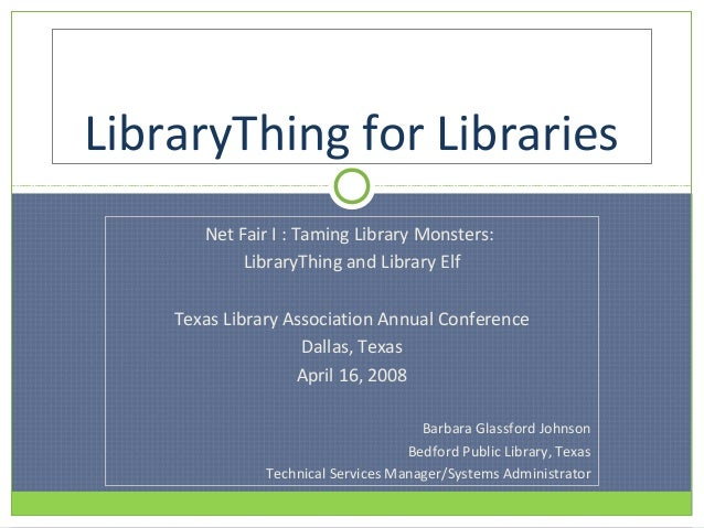 LibraryThing for Libraries       Net Fair I : Taming Library Monsters:            LibraryThing and Library Elf    Texas Li...