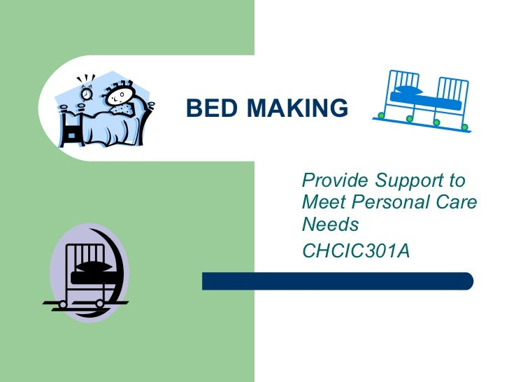 BED MAKING Provide Support to Meet Personal Care Needs CHCIC301A