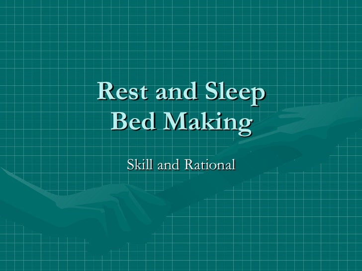 Rest and Sleep Bed Making Skill and Rational