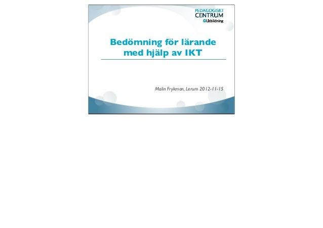 Bedömning för lärande  med hjälp av IKT        Malin Frykman, Lerum 2012-11-15