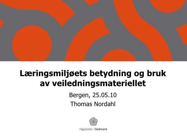 Læringsmiljøets betydning og bruk av veiledningsmateriellet Bergen, 25.05.10 Thomas Nordahl