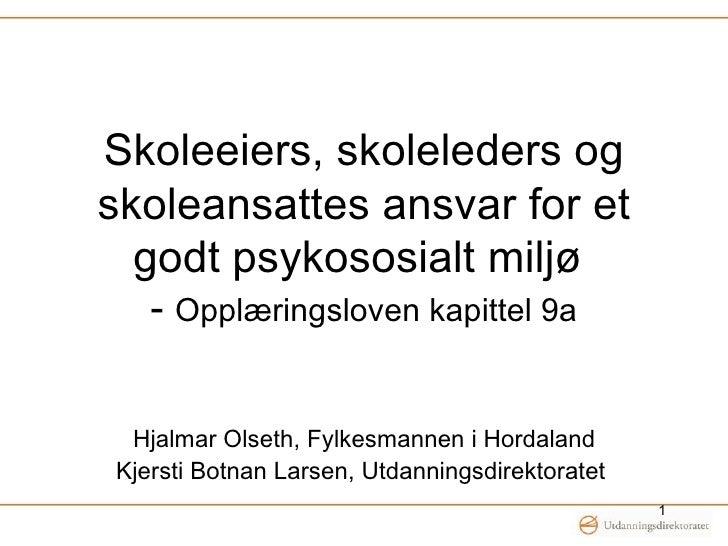 Skoleeiers, skoleleders og skoleansattes ansvar for et godt psykososialt miljø   -  Opplæringsloven kapittel 9a   Hjalmar ...