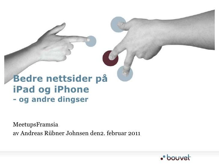 MeetupsFramsia<br />av Andreas Rübner Johnsen den2. februar 2011<br />Bedre nettsider på iPad og iPhone- og andre dingser<...