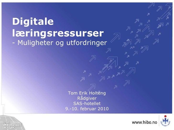 Digitale læringsressurser<br />- Muligheter og utfordringer<br />Tom Erik HoltengRådgiverSAS-hotellet9.-10. februar 2010<b...
