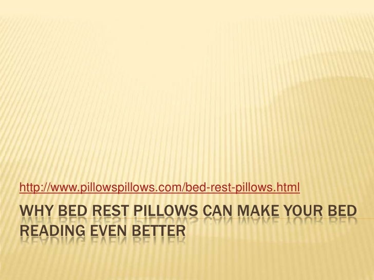 Why Bed Rest Pillows Can Make Your Bed Reading Even Better<br />http://www.pillowspillows.com/bed-rest-pillows.html<br />
