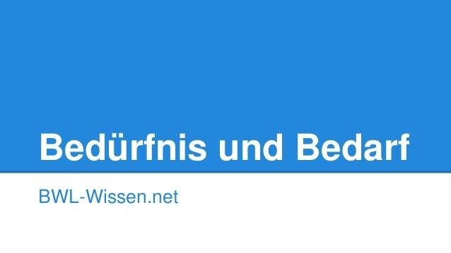 Bedürfnis und Bedarf BWL-Wissen.net