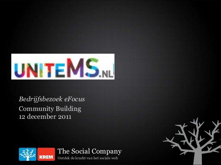 Bedrijfsbezoek eFocusCommunity Building12 december 2011            The Social Company            Ontdek de kracht van het ...