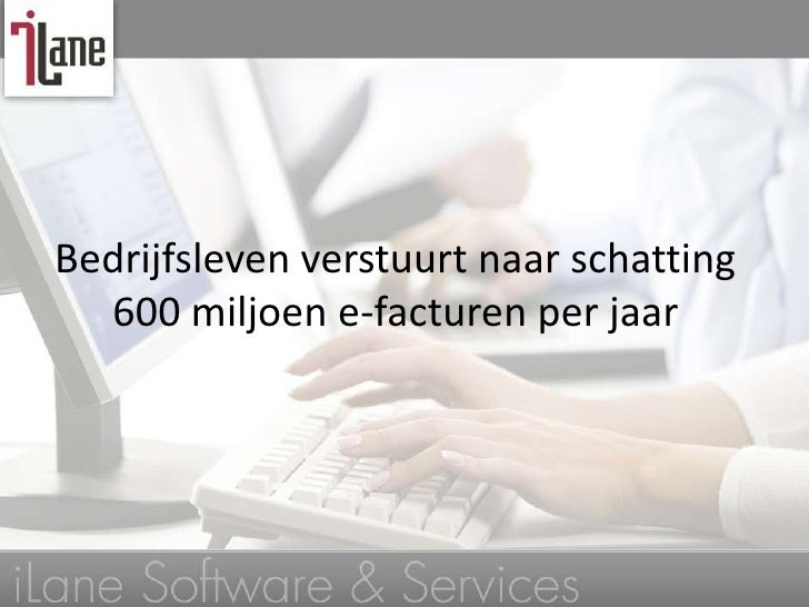 Bedrijfsleven verstuurt naar schatting  600 miljoen e-facturen per jaar