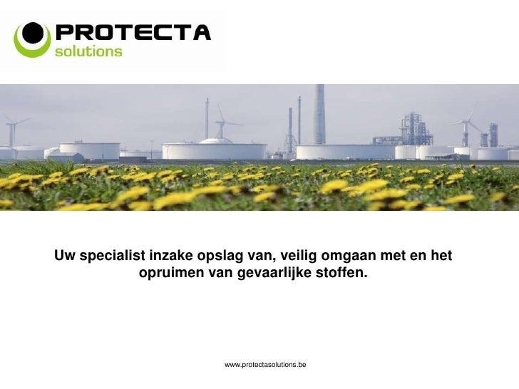Uw specialist inzake opslag van, veilig omgaan met en het opruimen van gevaarlijke stoffen.<br />www.protectasolutions.be<...