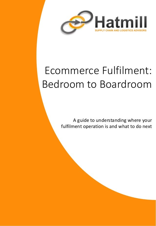 Ecommerce Fulfilment: Bedroom to Boardroom A guide to understanding where your fulfilment operation is and what to do next