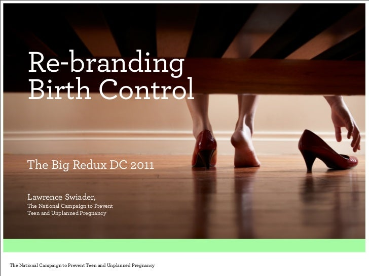 Re-branding      Birth Control      The Big Redux DC 2011      Lawrence Swiader,      The National Campaign to Prevent    ...