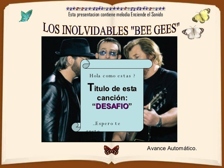 """Esta presentacion contiene melodia Enciende el Sonido LOS INOLVIDABLES """"BEE GEES"""" T itulo de esta canción: """" DES..."""