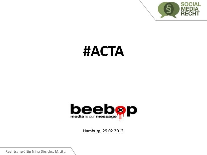 #ACTA                                       Hamburg, 29.02.2012Rechtsanwältin Nina Diercks, M.Litt.