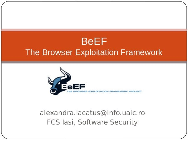 BeEF The Browser Exploitation Framework  alexandra.lacatus@info.uaic.ro FCS Iasi, Software Security